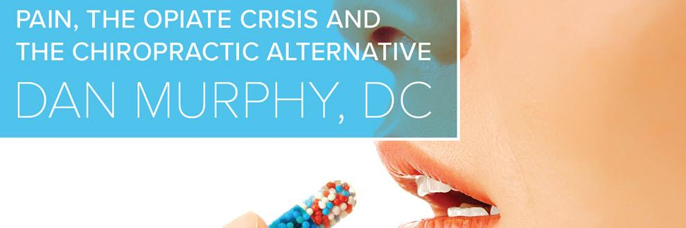 Pain, the Opiate Crisis and the Chiropractic Alternative